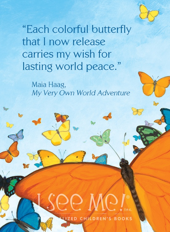 """Each colorful butterfly that I now release, carries my wish for lasting world peace,"""" Maia Haag, author of """"My Very Own World Adventure,"""" an I See Me! personalized children's book."""