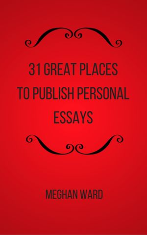 Top 10 Places to Publish Your Personal Essays