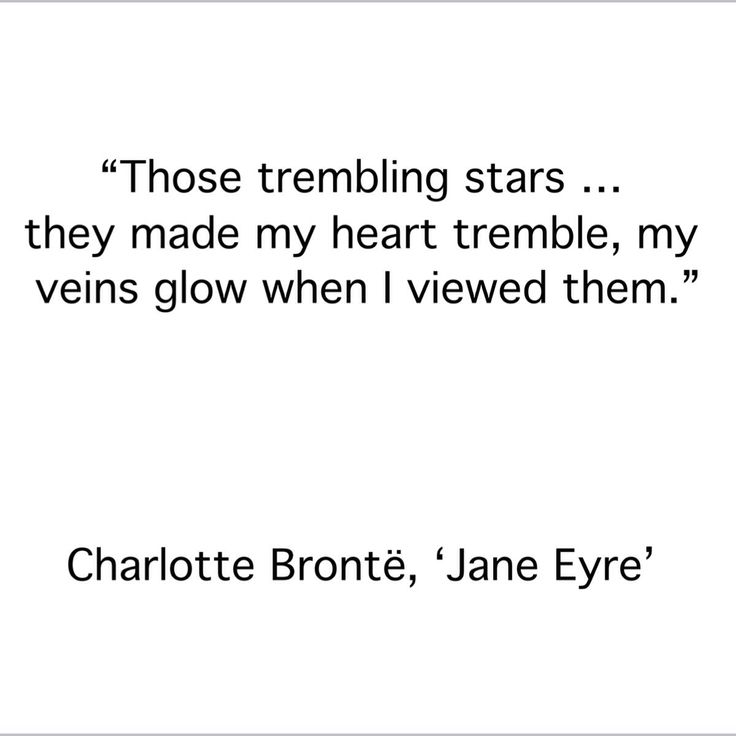 ..those trembling stars. . . they made my ehart tremble, my veins glow when I viewed them ~ Charlotte Bronte