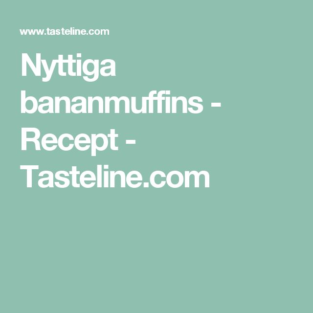 Nyttiga bananmuffins - Recept - Tasteline.com