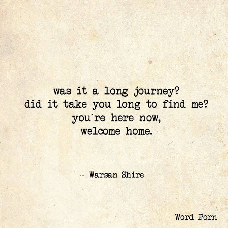 """Was it a long journey? Did it take you long to find me? You're here now, welcome home."" -Warean Shire"