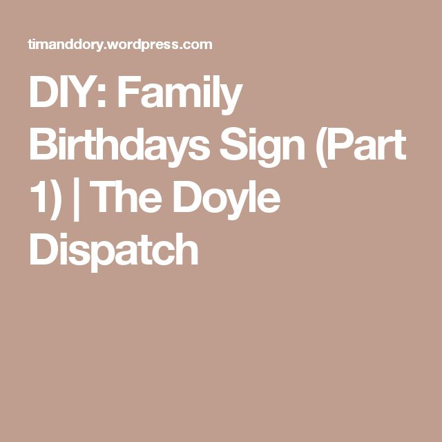 DIY: Family Birthdays Sign (Part 1)   The Doyle Dispatch