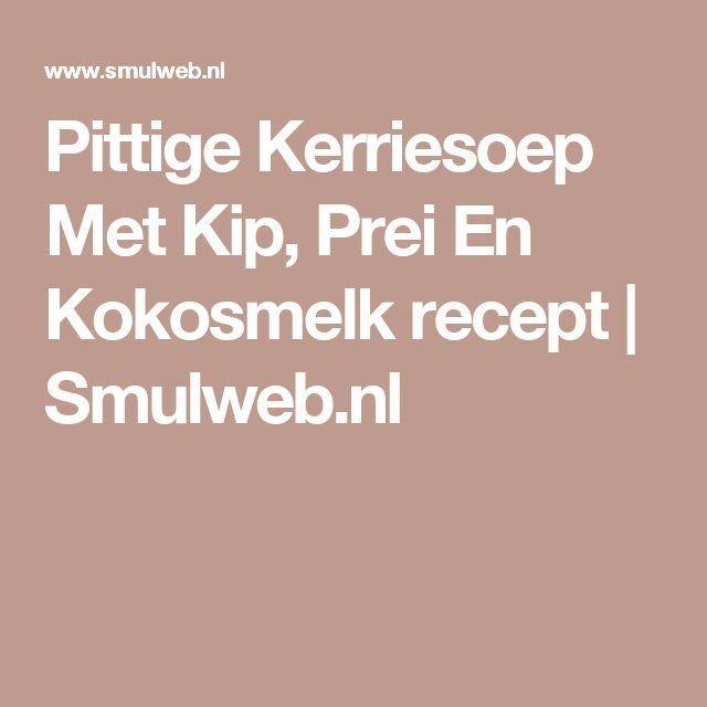 Pittige Kerriesoep Met Kip, Prei En Kokosmelk recept | Smulweb.nl
