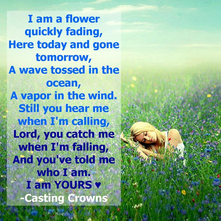 Who Am I....I am Yours...Casting Crowns.. Study the ways of God and then MOVE in the joy of true love and the timings that God has planned for a repentent heart. Calling all repentent hearts to welcome and ADORE in joy & glory to magnify God of true love. www.magnificatmealmovement.com