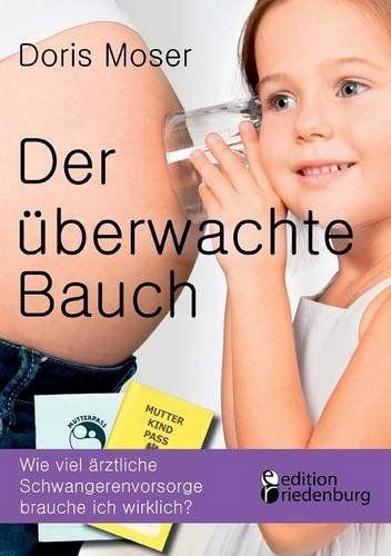 Der überwachte Bauch - Wie viel ärztliche Schwangerenvors... https://www.amazon.de/dp/3903085073/ref=cm_sw_r_pi_dp_x_c8czybYBF3SW1