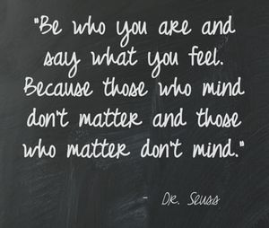 Wonderful... Dr. Seuss One of my favorite quotes. :)