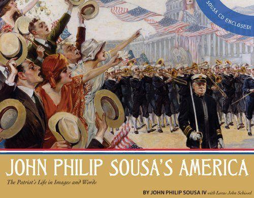 John Philip Sousa's America: The Patriot's Life in Images and Words by John Phillip Sousa  IV et al., http://www.amazon.com/dp/1579998836/ref=cm_sw_r_pi_dp_7xniub08E6R0Q