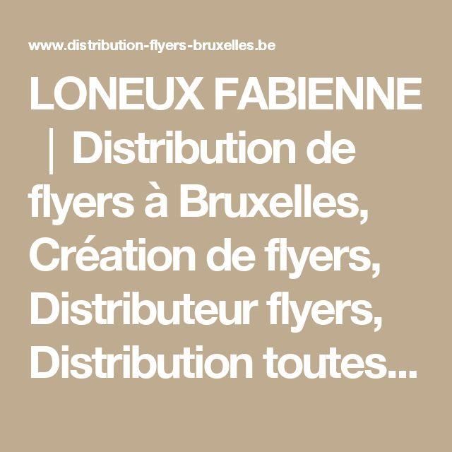LONEUX FABIENNE │Distribution de flyers à Bruxelles, Création de flyers, Distributeur flyers, Distribution toutes boîtes