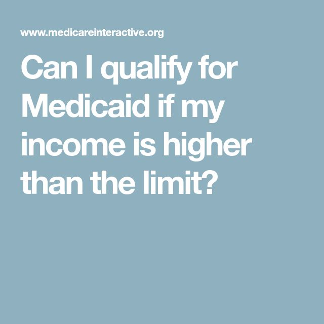 Can I qualify for Medicaid if my income is higher than the limit?