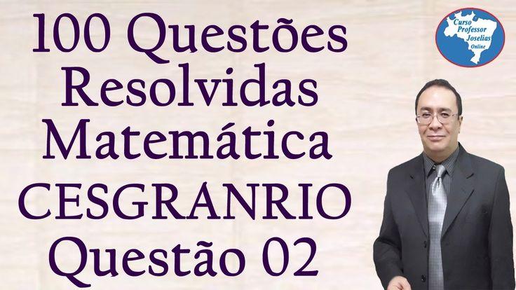 QUESTÃO 02 DE 100 - MATEMÁTICA - CESGRANRIO - RESOLVIDA - PROFESSOR JOSE...