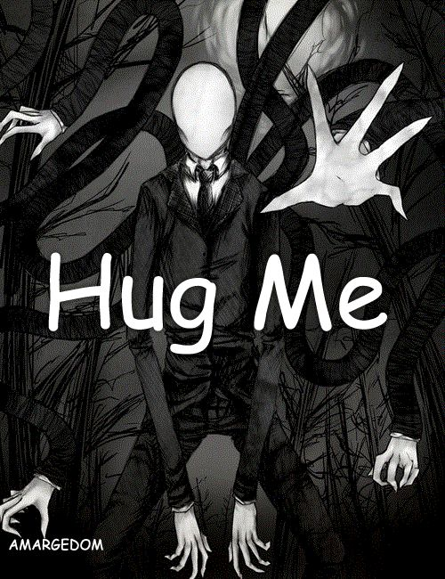 YAY SLENDER HUGS @beawesomehnl after all...Slendy just wants a hug *nervous laughter* It's otay Slendy, I will gives you a hug