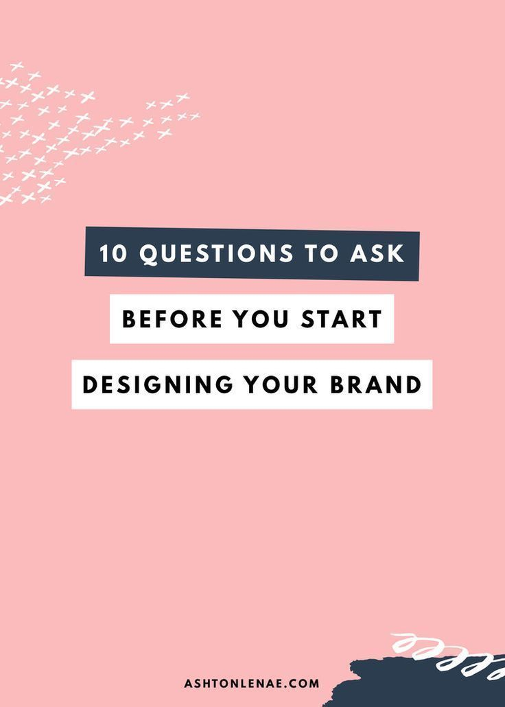 10 Questions To Ask Before You Start Designing Your Brand In 2020 Branding Your Business Entrepreneur Branding Branding Design