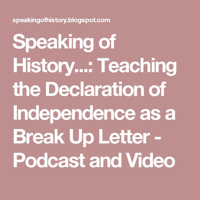 Speaking of History...: Teaching the Declaration of Independence as a Break Up Letter - Podcast and Video
