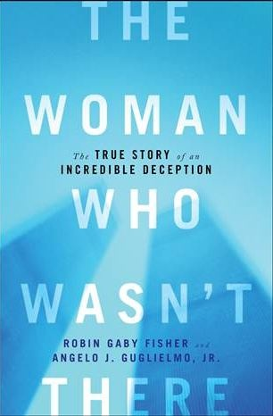 The Woman Who Wasn't There by Robin Gaby Fisher: The Women, Worth Reading, Incr Deception, Robins Gabi, Gabi Fisher, Woman, Books Worth, Dr. Who, True Stories
