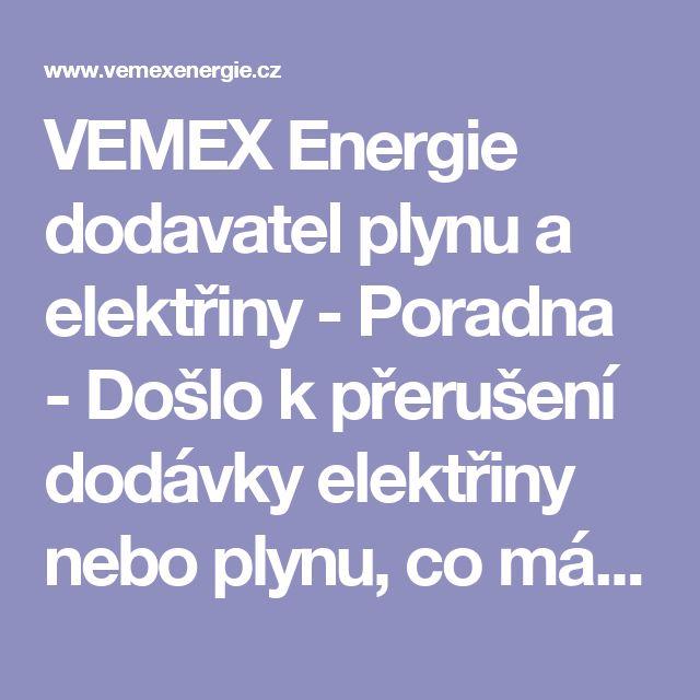 VEMEX Energie dodavatel plynu a elektřiny - Poradna - Došlo k přerušení dodávky elektřiny nebo plynu, co mám dělat?