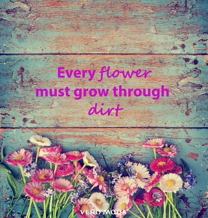 Every flower must grow through dirt.