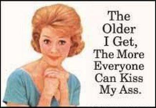 The older I get - So true!