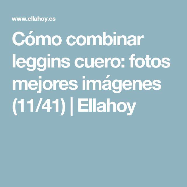 Cómo combinar leggins cuero: fotos mejores imágenes (11/41) | Ellahoy