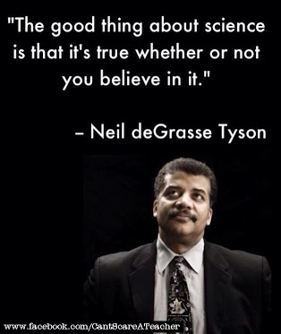 """""""The good thing about science is that it's true whether or not you believe in it."""" - Neil deGrasse Tyson"""