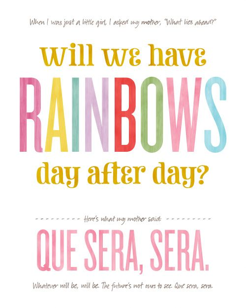Que Sera Sera- Whatever will be will be <3 @ print shown at Honest to Nod