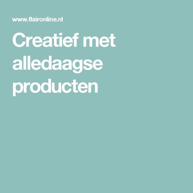 Creatief met alledaagse producten