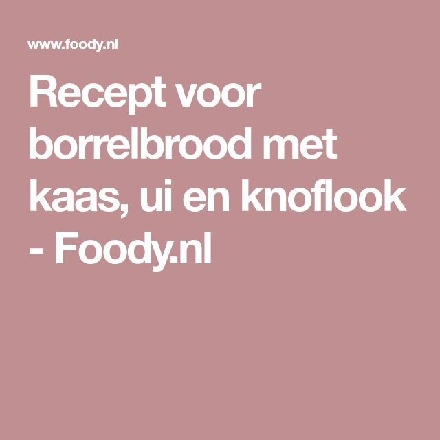Recept voor borrelbrood met kaas, ui en knoflook - Foody.nl