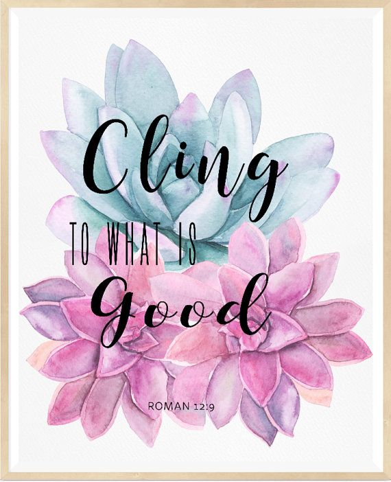 Romans 12 9 Cling to what is good Christian by LeelaPrintableArt…