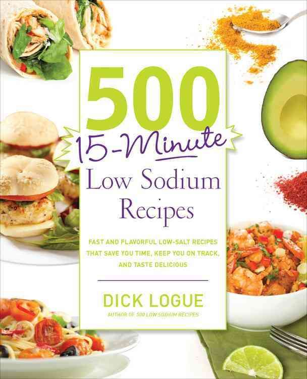 500 15-Minute Low Sodium Recipes: Fast and Flavorful Low-Salt Recipes That Save You Time, Keep You on Track, and ...