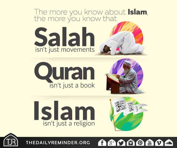 The more you know about Islam, the more you know that salah isn't just movements, Quran isn't just a book, Islam isn't just a religion.
