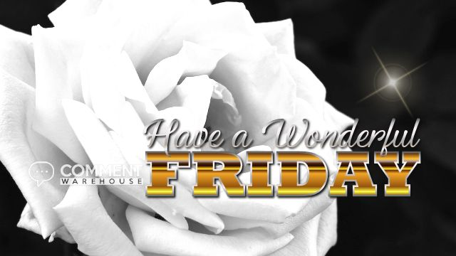 Have a wonderful Friday | Friday Graphics | Days of the Week Comments | Happy Friday Images Thank God It's Friday TGIF pics images Friday Love Enjoy Good