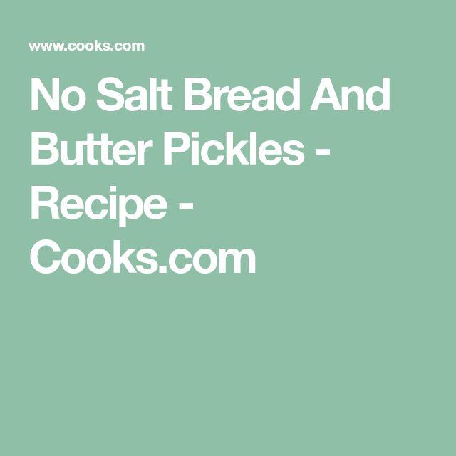 No Salt Bread And Butter Pickles - Recipe - Cooks.com