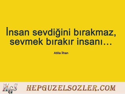 """Atilla İlhan2ın Kısa Sözleri  """"İnsan sevdiğini bırakmaz, sevmek bırakır insanı"""""""