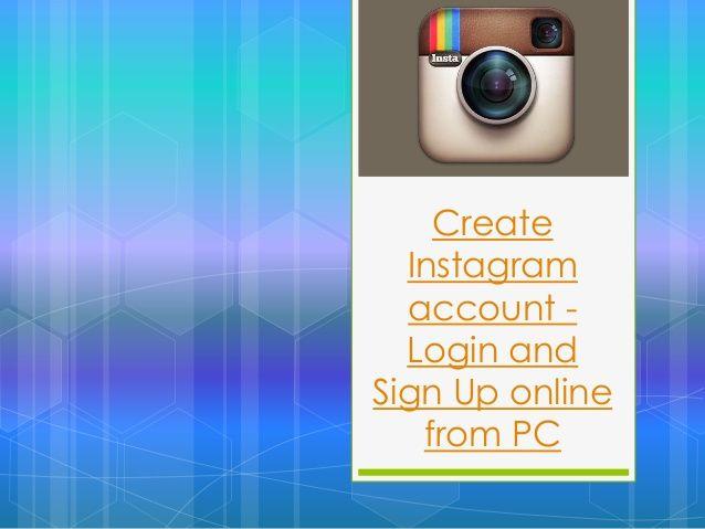 Create instagram account login sign up online by Techmero  via slideshare