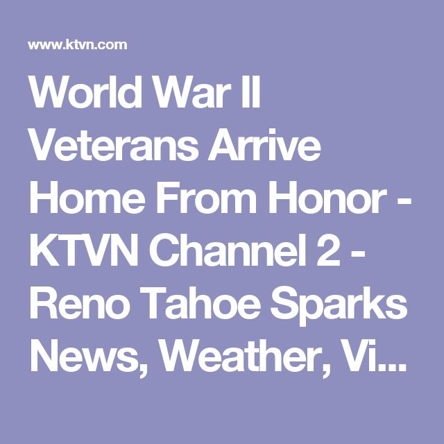 World War II Veterans Arrive Home From Honor - KTVN Channel 2 - Reno Tahoe Sparks News, Weather, Video