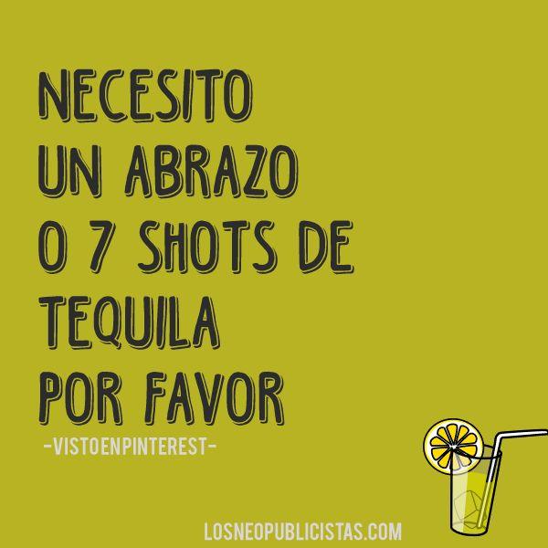 Necesito un abrazo o 7 shots de tequila, por favor. #viernes
