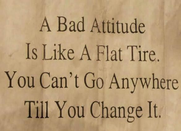 Bad Attitude is like a flat tire wise sayings about life