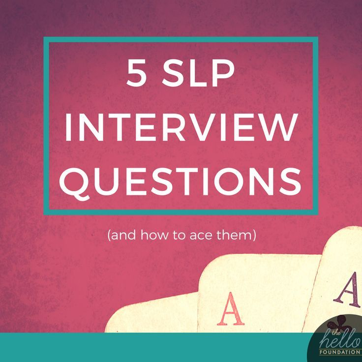 Five common slp interview questions and how to ace them