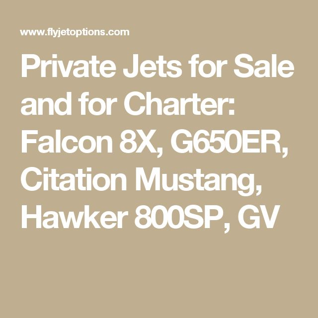 Private Jets for Sale and for Charter: Falcon 8X, G650ER, Citation Mustang, Hawker 800SP, GV