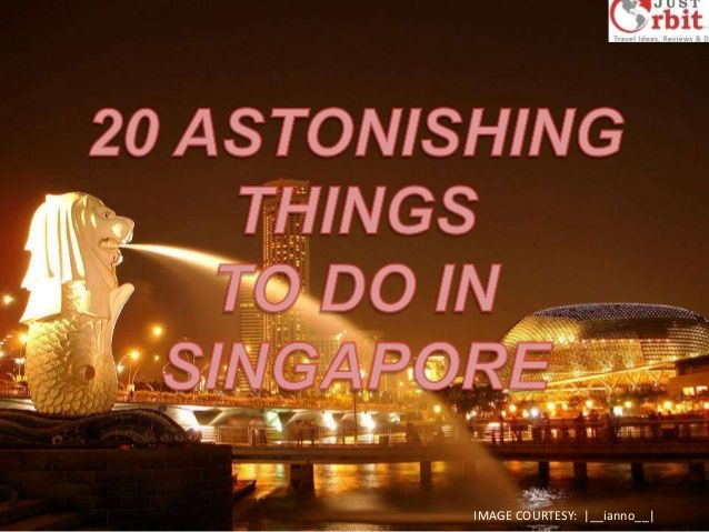 20 astonishing things to do in singapore by JustOrbit.com via slideshare