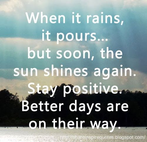 When it rains, it pours... but soon, the sun shines again. Stay positive. Better days are on their way. #life #positive #quotes