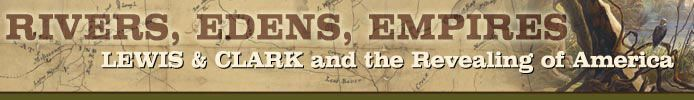 Rivers, Edens, Empires: Lewis and Clark and the Revealing of America Library of Congress Exhibit.