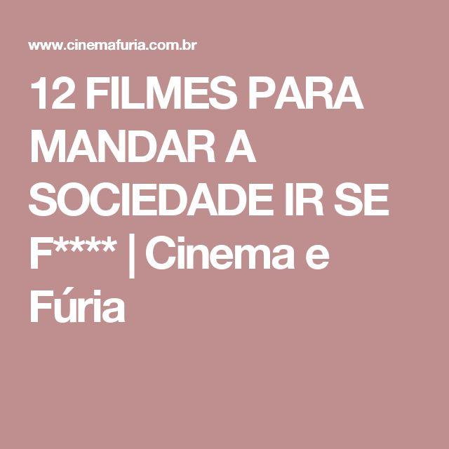 12 FILMES PARA MANDAR A SOCIEDADE IR SE F****          |           Cinema e Fúria