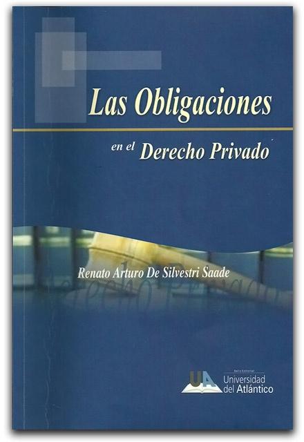 Las obligaciones en el derecho privado– Renato Arturo De Silvestri Saade – Universidad del Atlántico  http://www.librosyeditores.com/tiendalemoine/derecho-civil/1845-las-obligaciones-en-el-derecho-privado.html  Editores y distribuidores.