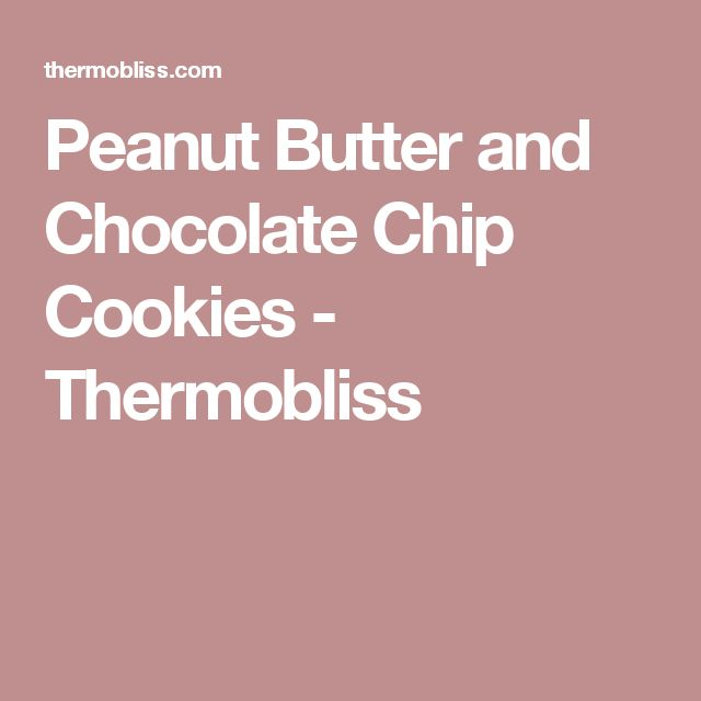 Peanut Butter and Chocolate Chip Cookies - Thermobliss