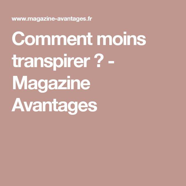 Comment moins transpirer ? - Magazine Avantages