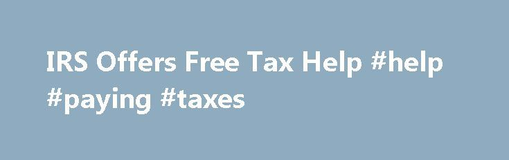 IRS Offers Free Tax Help #help #paying #taxes http://singapore.remmont.com/irs-offers-free-tax-help-help-paying-taxes/  # Like – Click this link to Add this page to your bookmarks Share – Click this link to Share this page through email or social media Print – Click this link to Print this page IRS Offers Free Tax Help Update Nov. 3, 2014 — Please note that 1040 Central has been replaced by theFilingpage. Jan. 5, 2010 — Links to the obsoleted rebate credit calculator and How Much Was My 2008…