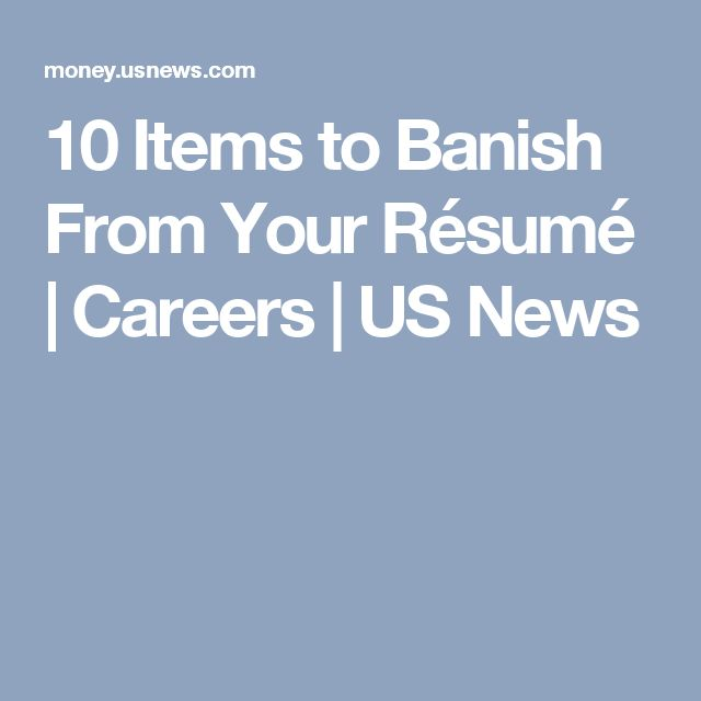 10 Items to Banish From Your Résumé | Careers | US News