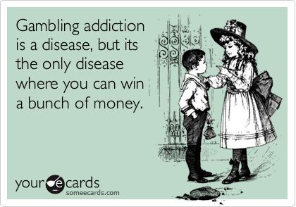 Gambling addiction is a disease, but it's the only disease where you can win a bunch of money.  #gamblingjoke