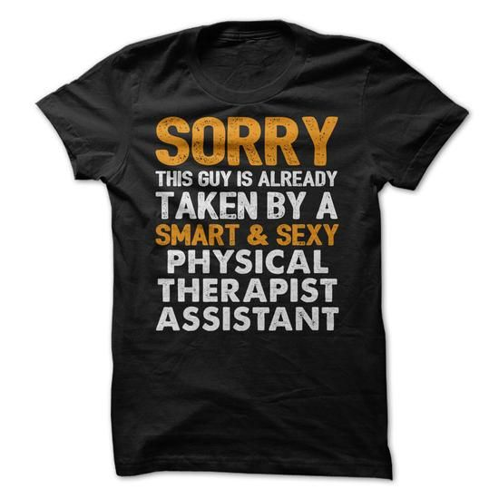 Taken By A Smart And Sexy Physical Therapist Assistant T-Shirt Hoodie Sweatshirts eeu. Check price ==► http://graphictshirts.xyz/?p=53711