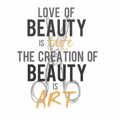 Love is beauty is taste. The creation of beauty is ART. - Ralph Waldo Emerson, Hair Stylist Quote. #hairstylist